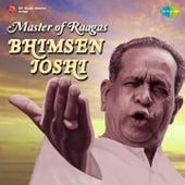 Master of Raagas: Pt. Bhimsen Joshi by Pt. Bhimsen Joshi