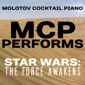 MCP Performs Star Wars: The Force Awakens by Molotov Cocktail Piano