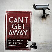 Can't Get Away (feat. Young Jawz & DayVDave) by Fred Burton