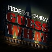 Guess What by Federal Charm