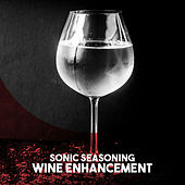 Sonic Seasoning: Wine Enhancement by Various Artists
