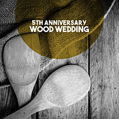 5th Anniversary: Wood Wedding by Various Artists