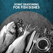 Sonic Seasoning: For Fish Diches by Various Artists