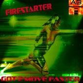 Got 2 Move Faster by Firestarter