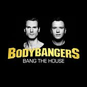 Bang the House by Bodybangers