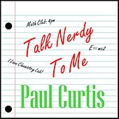 Talk Nerdy to Me by Paul Curtis