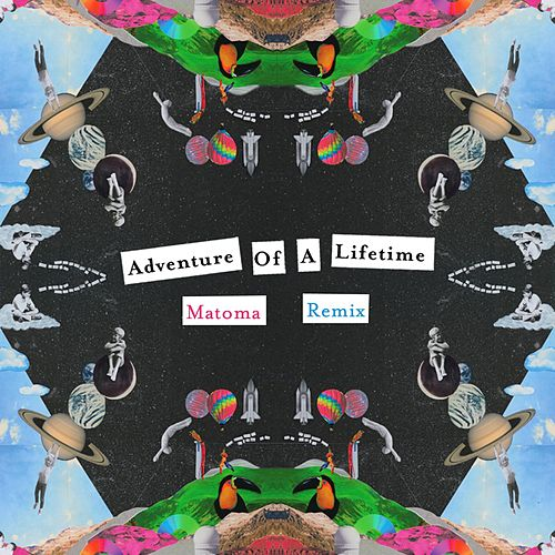 Adventure Of A Lifetime (Matoma Remix) by Coldplay
