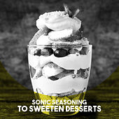 Sonic Seasoning: to Sweeten Desserts by Various Artists
