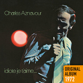 Idiote je t'aime... by Charles Aznavour