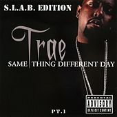 Same Thing Different Day, Pt. 1 (S.L.A.B.ed) by Trae