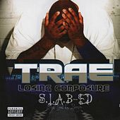 Losing Composure (S.L.A.B.ed) by Trae