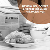 Newspaper, Coffee and Perfect Music for Mornings by Various Artists