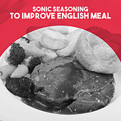 Sonic Seasoning: to Improve English Meal by Various Artists