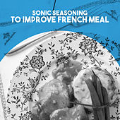 Sonic Seasoning: to Improve Frech Meal von Various Artists
