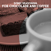 Sonic Seasoning: for Chocolade and Coffee by Various Artists