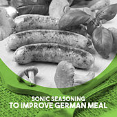 Sonic Seasoning: to Improve German Meal by Various Artists