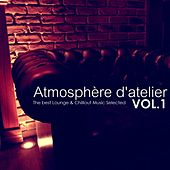 Atmosphère d'Atelier, Vol. 1 (The Best Lounge & Chillout Music Selected) by Various Artists
