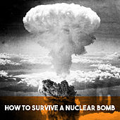 How to Survive a Nuclear Bomb by Various Artists