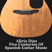 Alirio Diaz   Five Centuries Of Spanish Guitar Music by Alirio Diaz