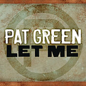 Let Me by Pat Green