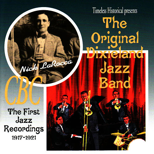 The First Jazz Recordings, 1917-1921 by Original Dixieland Jazz Band