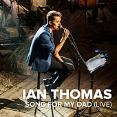 Song for My Dad (Live) by Ian Thomas