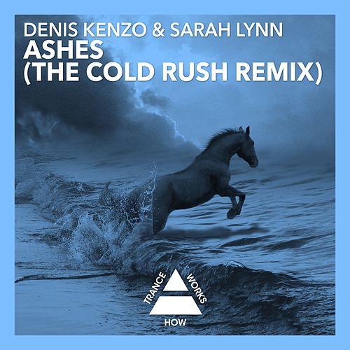 Ashes (The Cold Rush Remix) by Denis Kenzo