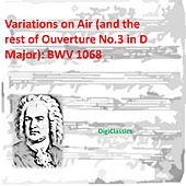 Bach: Variations on Air (and the rest of Ouverture No.3 in D Major), BWV 1068 by Various Artists