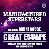 Great Escape (Richard Grey Deep in Vegas Remix + Ten Words Remix) by Manufactured Superstars