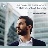 The Complete Guitar Works of Heitor Villa-Lobos by Mickael Viegas