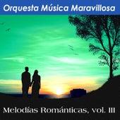 Melodías Románticas, Vol. III by Orquesta Musica Maravillosa