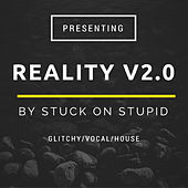 Reality V2.0 by Stuck oN Stupid