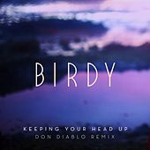Keeping Your Head Up (Don Diablo Remix) von Birdy