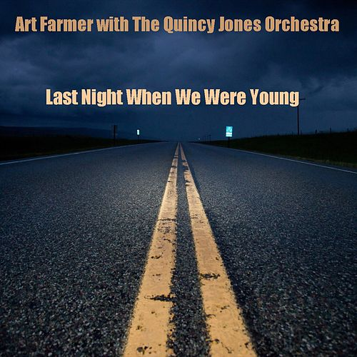 Art Farmer with the Quincy Jones Orchestra: Last Night When We Were Young von Art Farmer