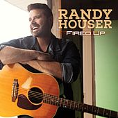 Fired Up by Randy Houser