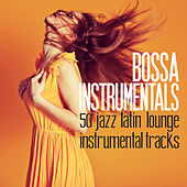 Bossa Instrumentals (50 Jazz Latin Lounge Instrumental Tracks) by Various Artists