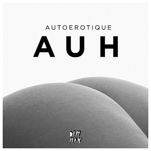 Auh by Autoerotique