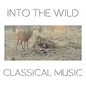 Into The Wild Classical Music by Various Artists