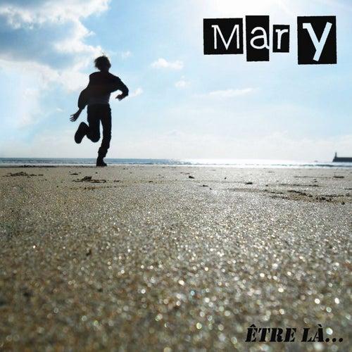 Être là... by Mary