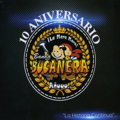 ¡La Mera Mera!  (10 Aniversario) [La Historia Continúa] by Banda Bucanera