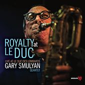 Royalty at Le Duc (Live) by Gary Smulyan