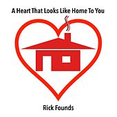 A Heart That Looks Like Home to You by Rick Founds