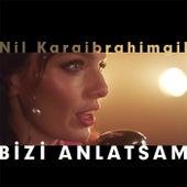 Bizi Anlatsam by Nil Karaibrahimgil
