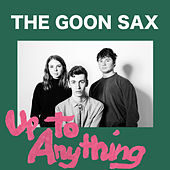 Up to Anything by The Goon Sax