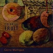 Colorful Fruit von Gerry Mulligan