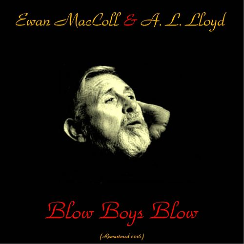 Blow Boys Blow (Songs of the Sea) (Remastered 2016) by Ewan MacColl
