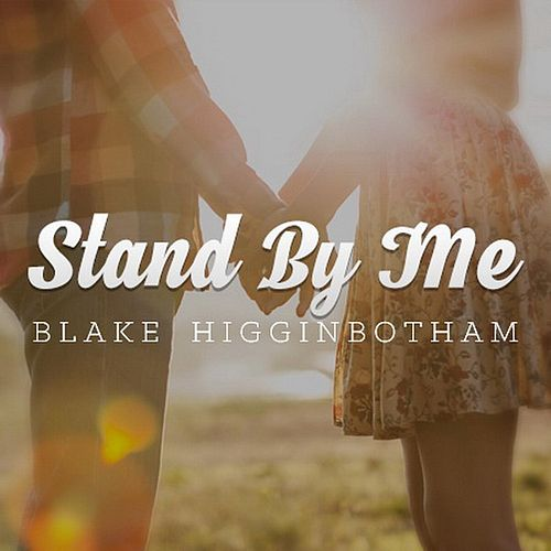Stand by Me by Blake Higginbotham