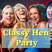 Classy Hen Party by Various Artists
