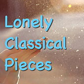 Lonely Classical Pieces by Various Artists