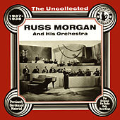 The Uncollected: Russ Morgan And His Orchestra by Russ Morgan